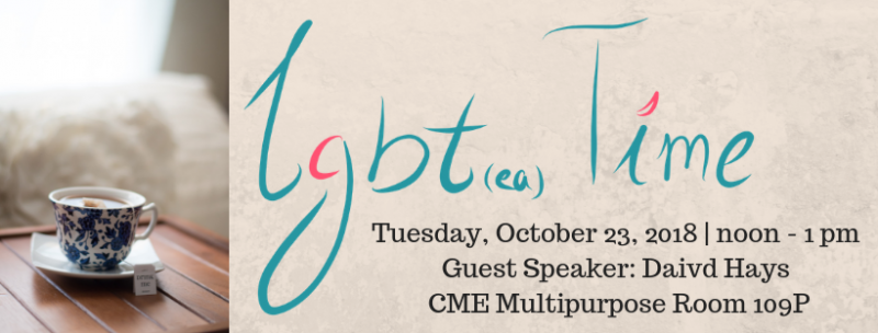 LGB tea Time, Ocotber 23, 2018 noon to 1 pm, in Maucker Union, CME Multipurpose Room 109P